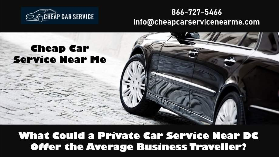 What Could a Private Car Service Near DC Offer the Average ...